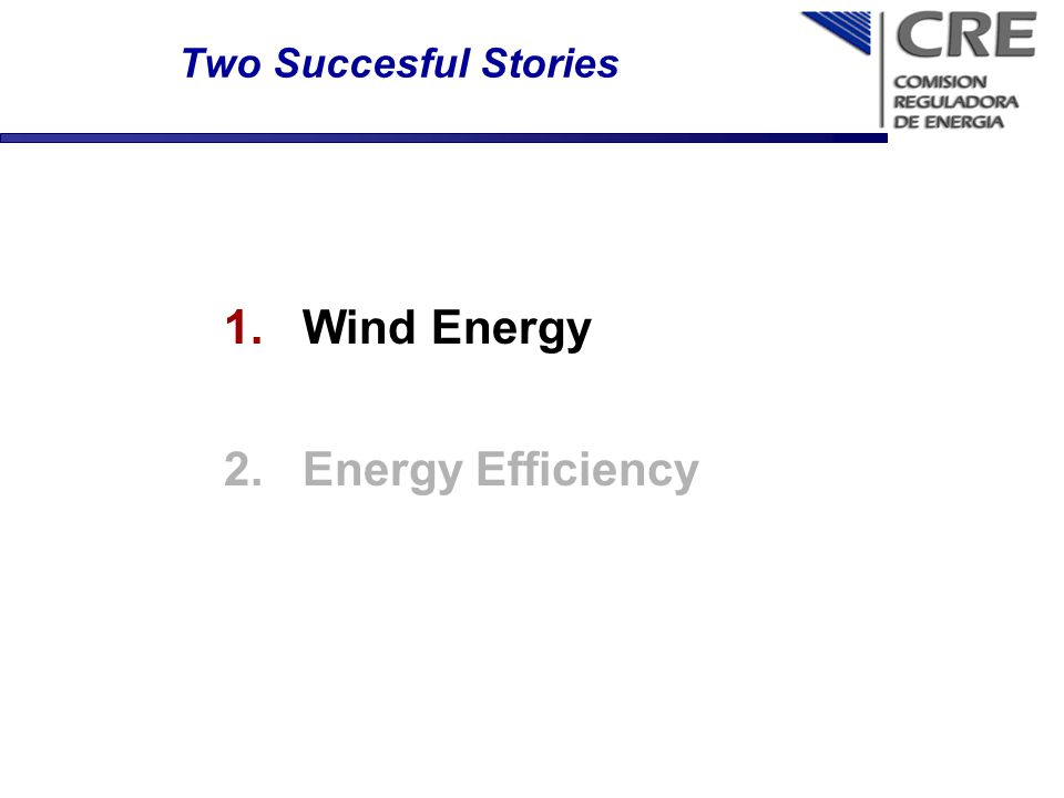 Two Succesful Stories 1.Wind Energy 2.Energy Efficiency