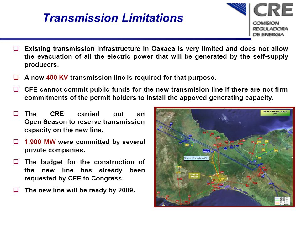 Transmission Limitations Existing transmission infrastructure in Oaxaca is very limited and does not allow the evacuation of all the electric power th