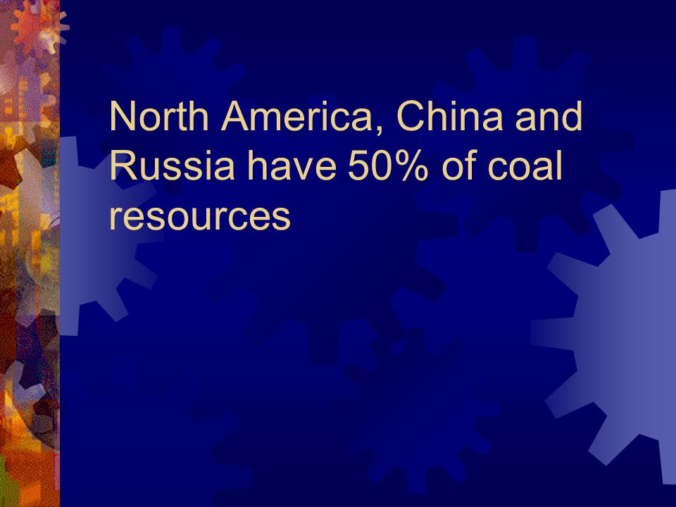 North America, China and Russia have 50% of coal resources