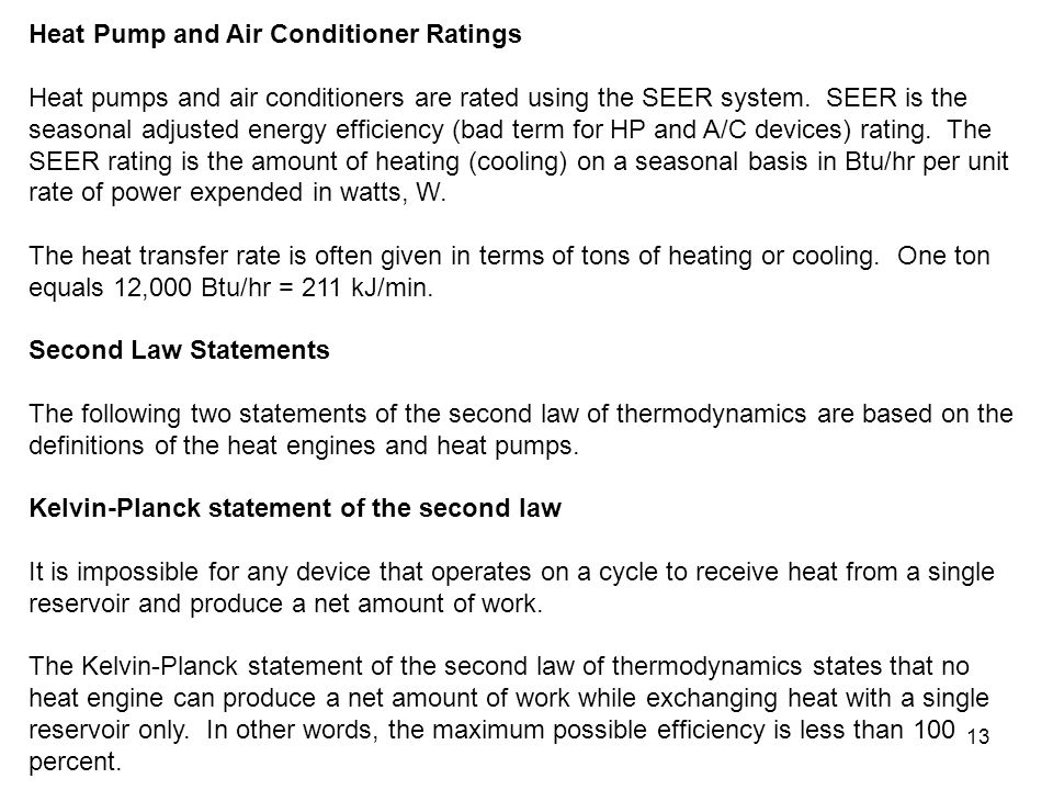 13 Heat Pump and Air Conditioner Ratings Heat pumps and air conditioners are rated using the SEER system. SEER is the seasonal adjusted energy efficie