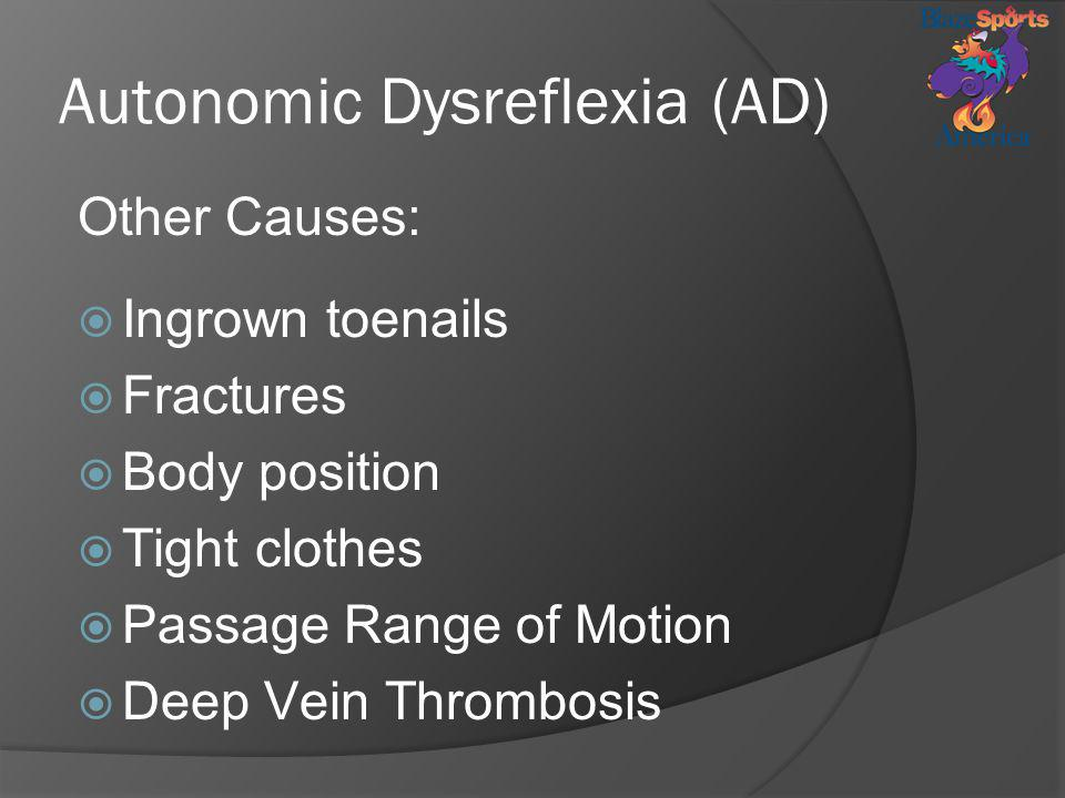 Autonomic Dysreflexia (AD) Other Causes: Ingrown toenails Fractures Body position Tight clothes Passage Range of Motion Deep Vein Thrombosis