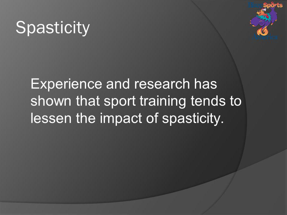 Spasticity Experience and research has shown that sport training tends to lessen the impact of spasticity.