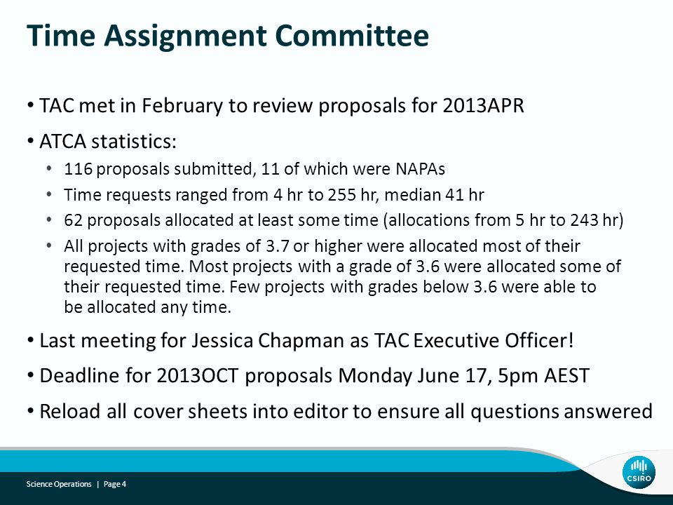 TAC met in February to review proposals for 2013APR ATCA statistics: 116 proposals submitted, 11 of which were NAPAs Time requests ranged from 4 hr to 255 hr, median 41 hr 62 proposals allocated at least some time (allocations from 5 hr to 243 hr) All projects with grades of 3.7 or higher were allocated most of their requested time.