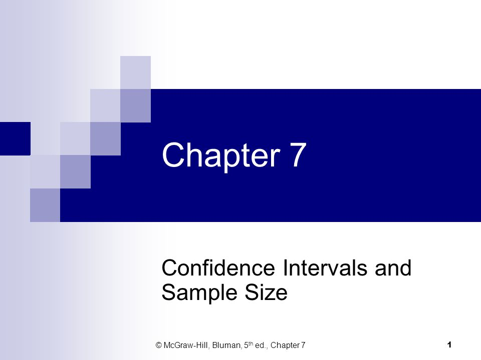 Chapter 7 Confidence Intervals and Sample Size © McGraw-Hill, Bluman, 5 th ed., Chapter 7 1