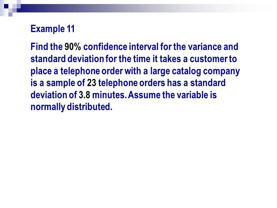 Example 11 Find the 90% confidence interval for the variance and standard deviation for the time it takes a customer to place a telephone order with a