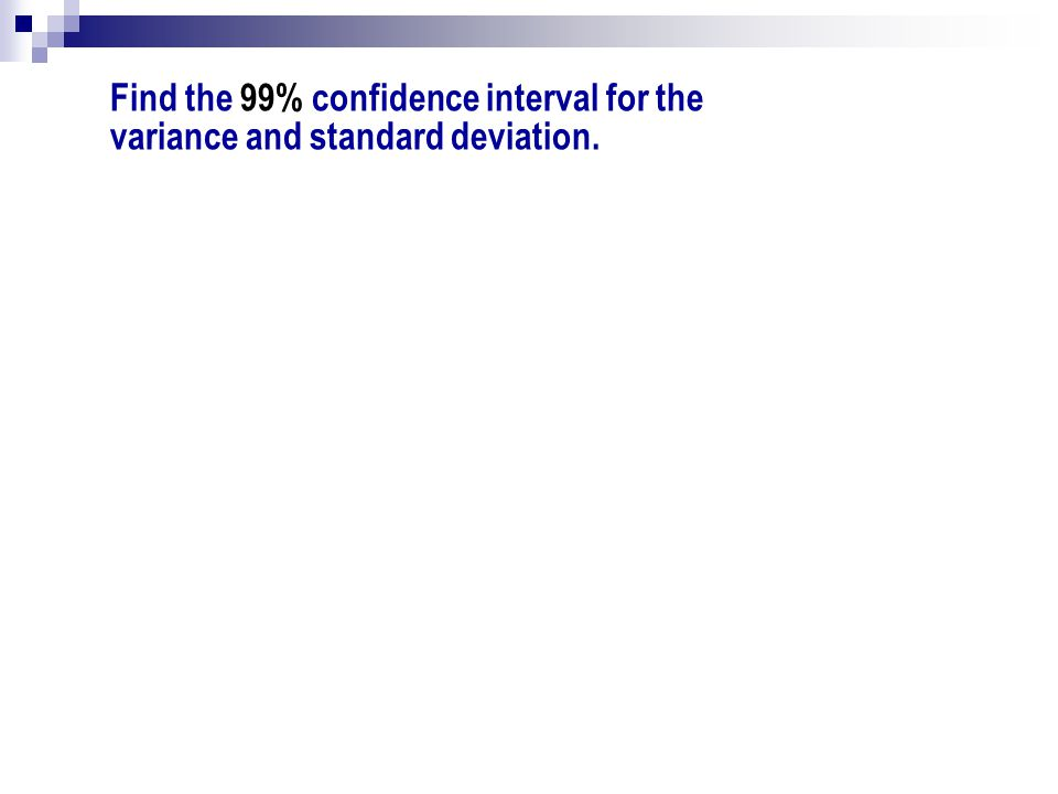 Find the 99% confidence interval for the variance and standard deviation.