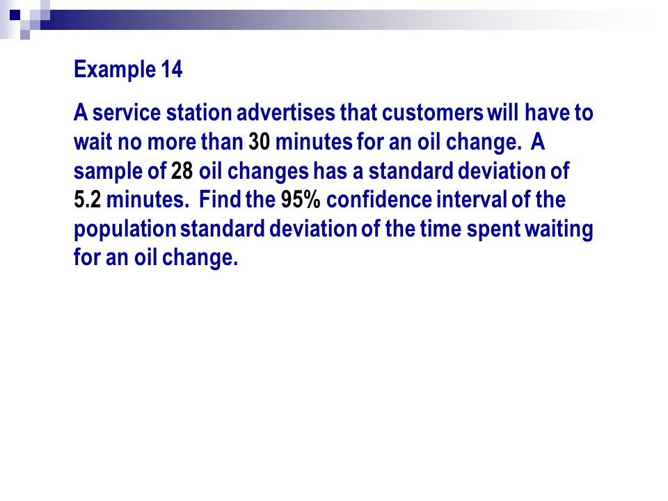 Example 14 A service station advertises that customers will have to wait no more than 30 minutes for an oil change. A sample of 28 oil changes has a s