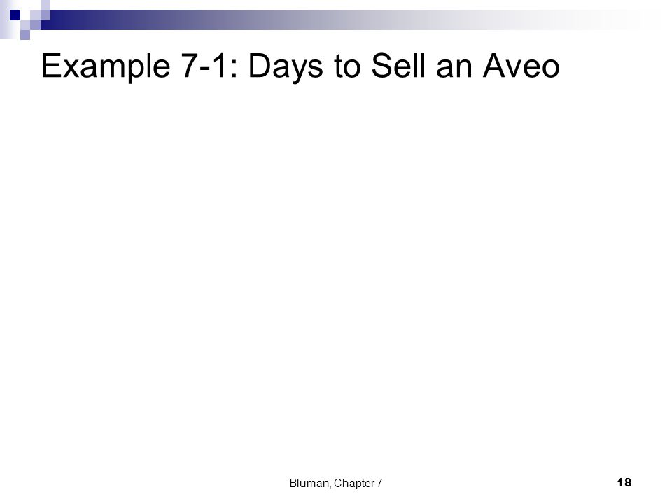 Example 7-1: Days to Sell an Aveo Bluman, Chapter 7 18