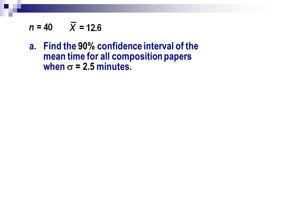 a.Find the 90% confidence interval of the mean time for all composition papers when = 2.5 minutes.