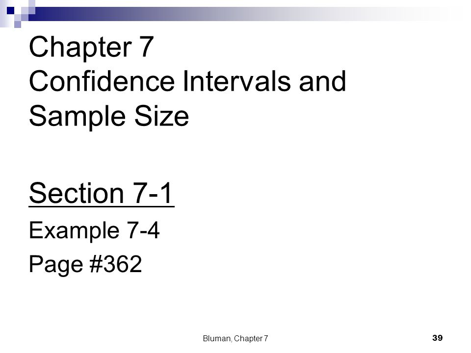 Chapter 7 Confidence Intervals and Sample Size Section 7-1 Example 7-4 Page #362 Bluman, Chapter 7 39