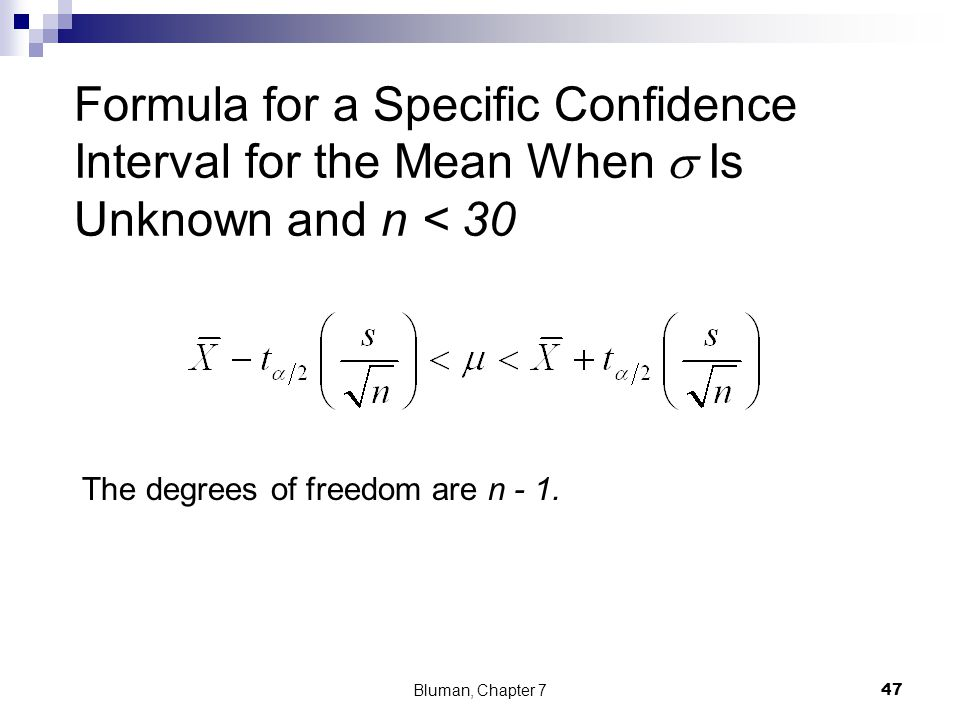 The degrees of freedom are n - 1. Formula for a Specific Confidence Interval for the Mean When Is Unknown and n < 30 Bluman, Chapter 7 47