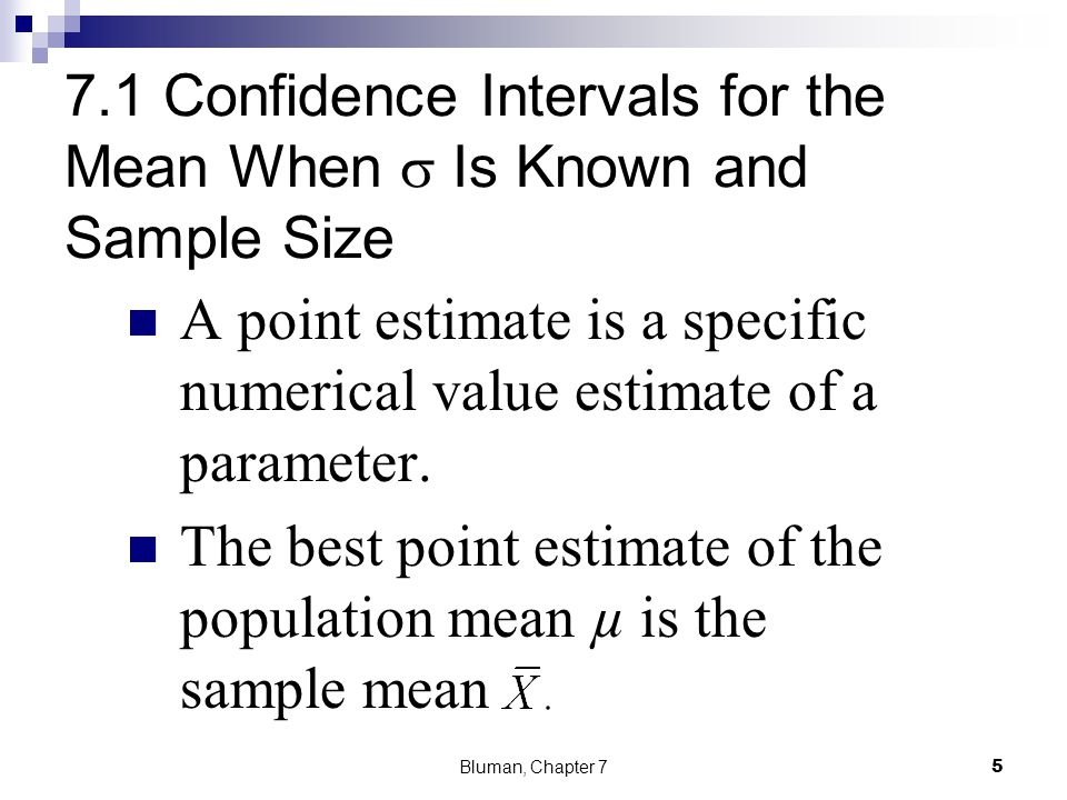 7.1 Confidence Intervals for the Mean When Is Known and Sample Size A point estimate is a specific numerical value estimate of a parameter. The best p