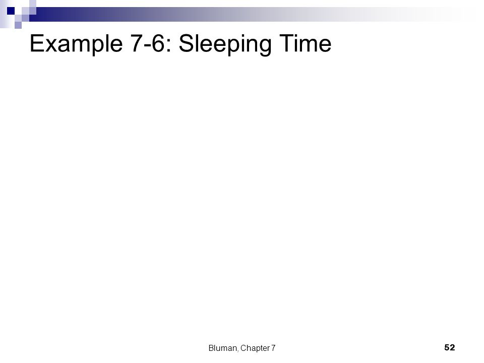 Example 7-6: Sleeping Time Bluman, Chapter 7 52