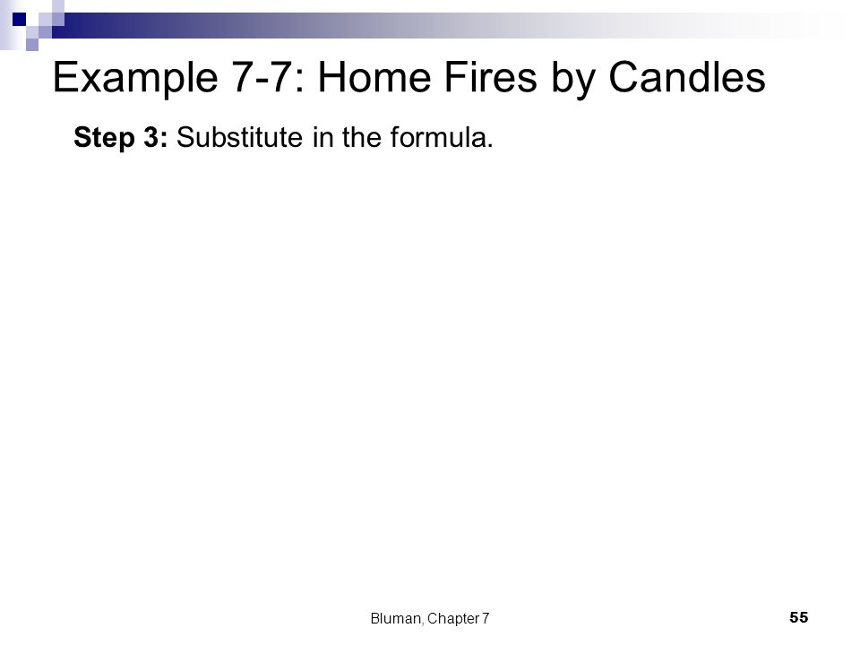 Example 7-7: Home Fires by Candles Bluman, Chapter 7 55 Step 3: Substitute in the formula.
