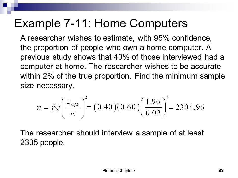 A researcher wishes to estimate, with 95% confidence, the proportion of people who own a home computer. A previous study shows that 40% of those inter