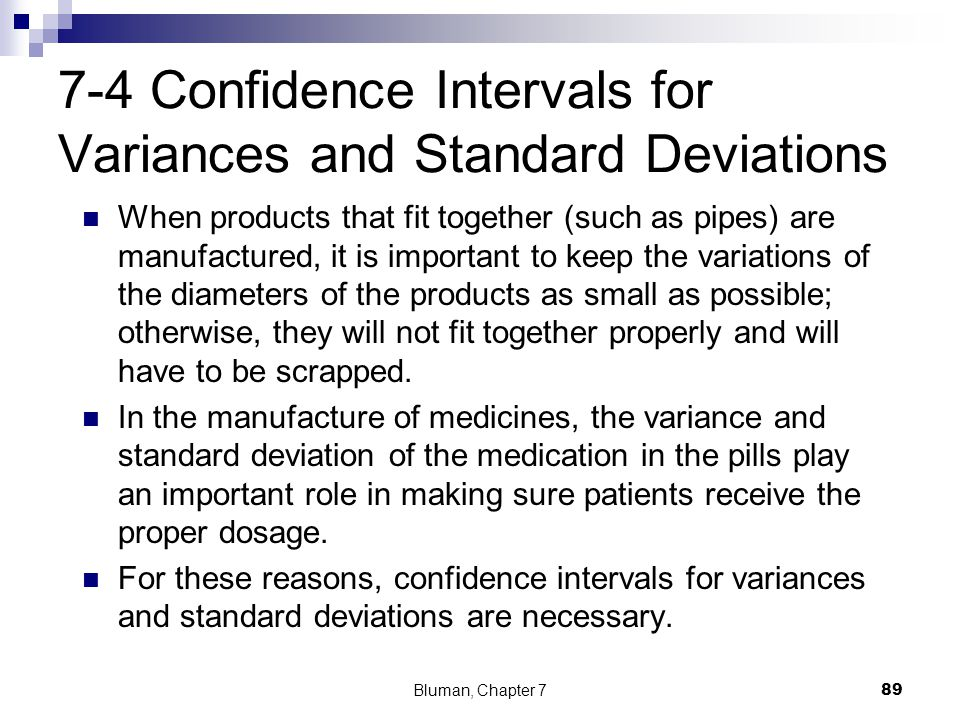 7-4 Confidence Intervals for Variances and Standard Deviations When products that fit together (such as pipes) are manufactured, it is important to ke
