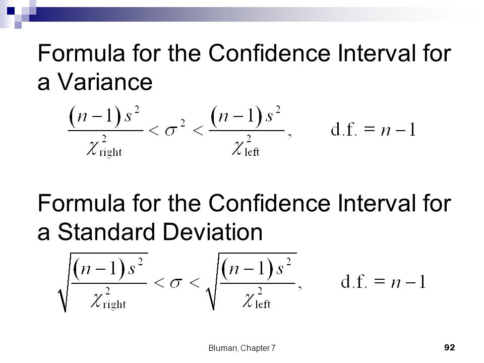Formula for the Confidence Interval for a Variance Bluman, Chapter 7 92 Formula for the Confidence Interval for a Standard Deviation
