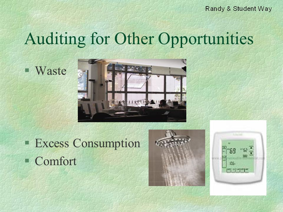 Auditing for Other Opportunities §Waste §Excess Consumption §Comfort