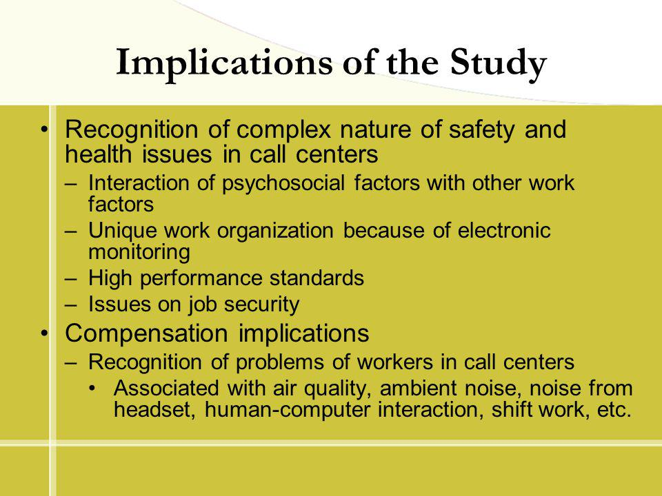 Implications of the Study Recognition of complex nature of safety and health issues in call centers –Interaction of psychosocial factors with other wo