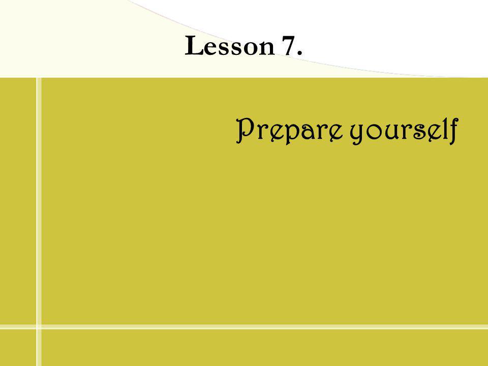Lesson 7. Prepare yourself