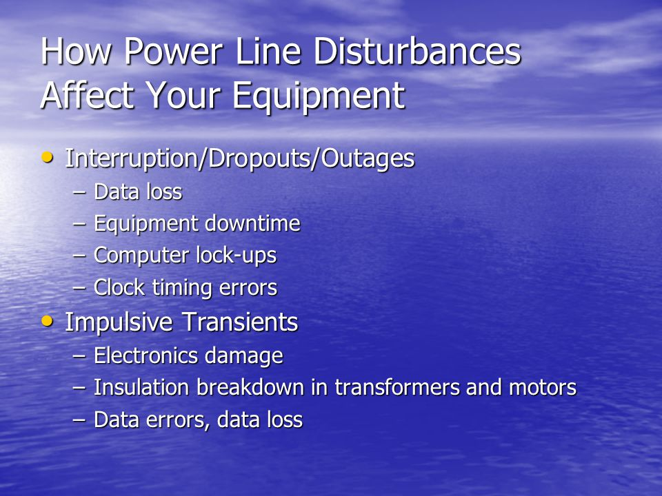 Major Causes of Power Line Disturbances Overloaded circuits Overloaded circuits Power Factor Correction Capacitors Power Factor Correction Capacitors