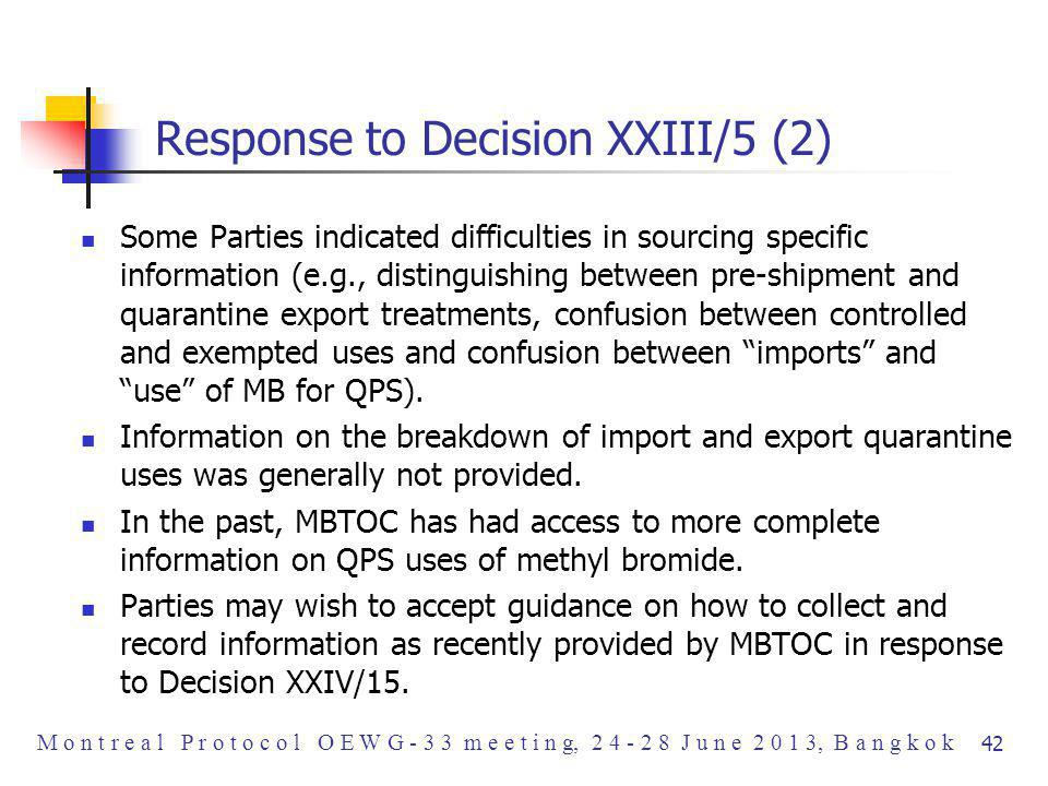 Response to Decision XXIII/5 (2) Some Parties indicated difficulties in sourcing specific information (e.g., distinguishing between pre-shipment and quarantine export treatments, confusion between controlled and exempted uses and confusion between imports and use of MB for QPS).