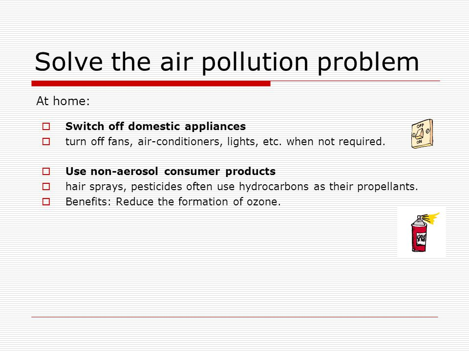 Solve the air pollution problem Switch off domestic appliances turn off fans, air-conditioners, lights, etc.