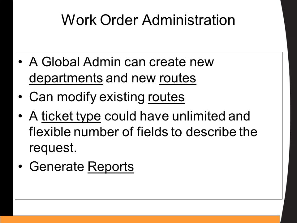 Work Order Administration A Global Admin can create new departments and new routes Can modify existing routes A ticket type could have unlimited and f