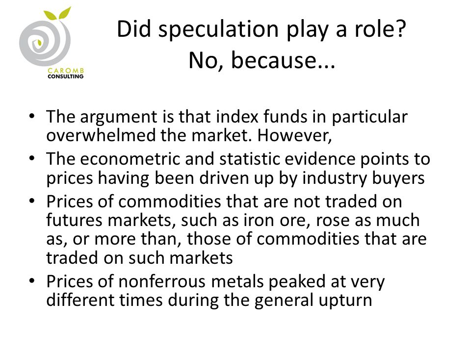 Did speculation play a role? No, because... The argument is that index funds in particular overwhelmed the market. However, The econometric and statis