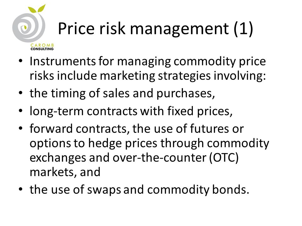 Price risk management (1) Instruments for managing commodity price risks include marketing strategies involving: the timing of sales and purchases, lo