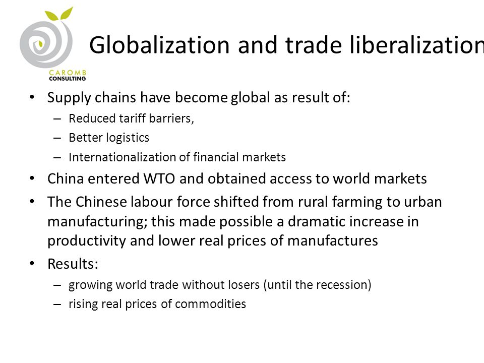 Globalization and trade liberalization Supply chains have become global as result of: – Reduced tariff barriers, – Better logistics – Internationaliza