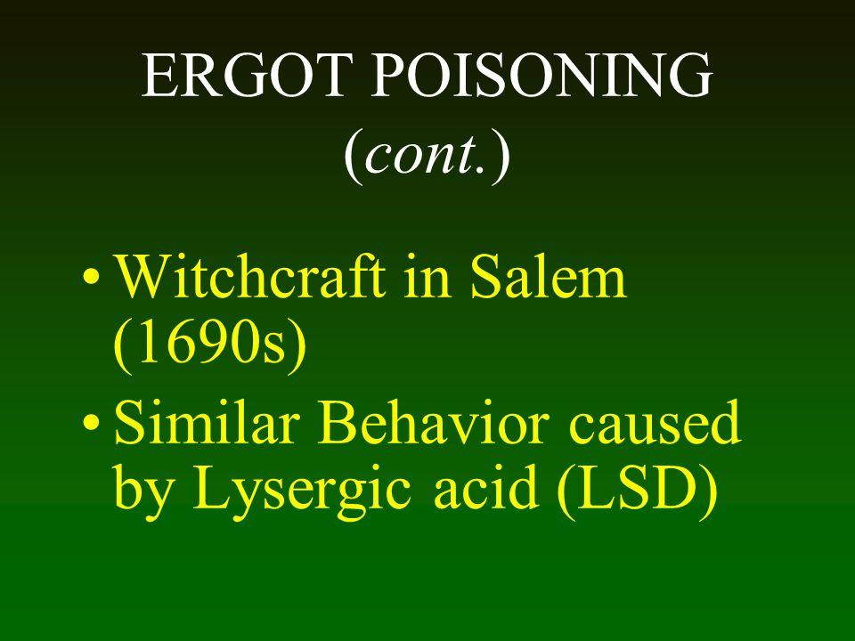 ERGOT POISONING (cont.) Witchcraft in Salem (1690s) Similar Behavior caused by Lysergic acid (LSD)