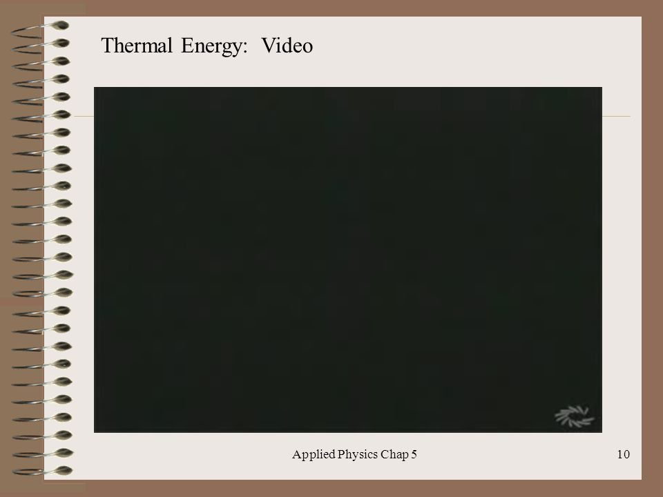 Applied Physics Chap 510 Thermal Energy: Video