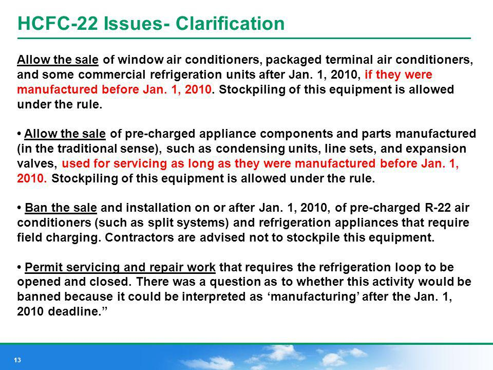 13 HCFC-22 Issues- Clarification Allow the sale of window air conditioners, packaged terminal air conditioners, and some commercial refrigeration unit