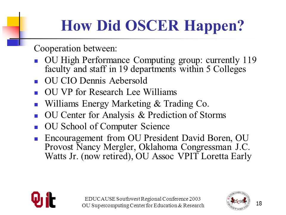 EDUCAUSE Southwest Regional Conference 2003 OU Supercomputing Center for Education & Research 18 How Did OSCER Happen.