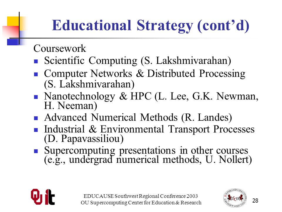EDUCAUSE Southwest Regional Conference 2003 OU Supercomputing Center for Education & Research 28 Educational Strategy (contd) Coursework Scientific Computing (S.