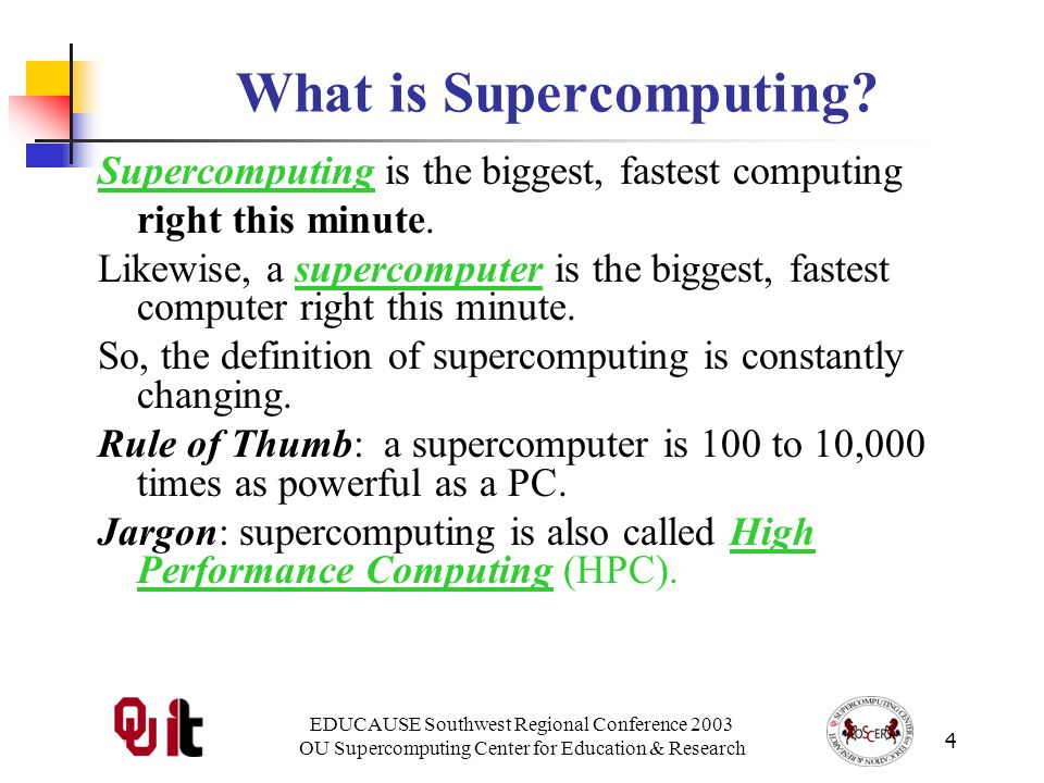 EDUCAUSE Southwest Regional Conference 2003 OU Supercomputing Center for Education & Research 4 What is Supercomputing.