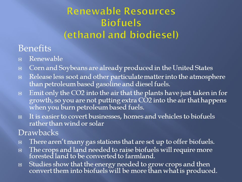 Benefits Renewable Corn and Soybeans are already produced in the United States Release less soot and other particulate matter into the atmosphere than