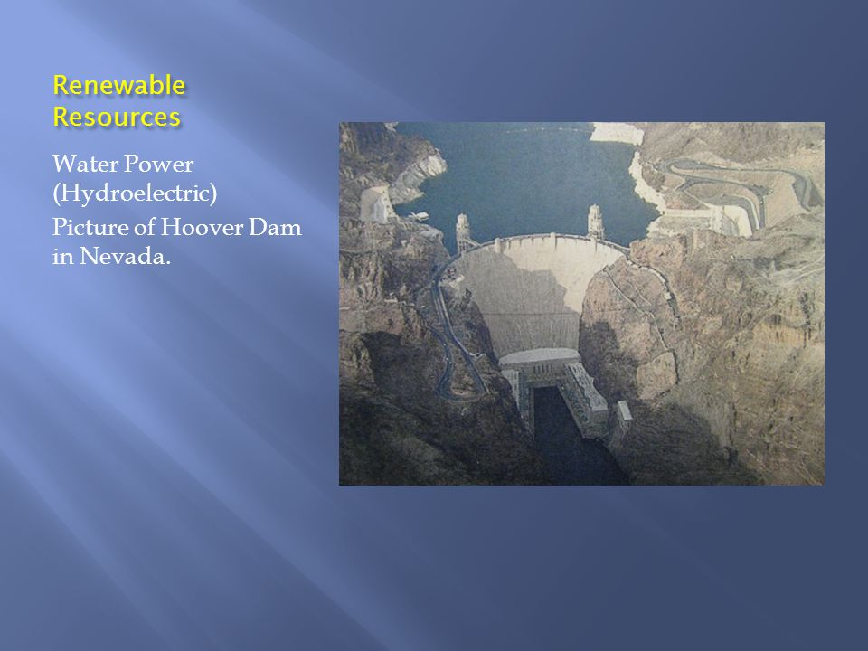 Renewable Resources Water Power (Hydroelectric) Picture of Hoover Dam in Nevada.