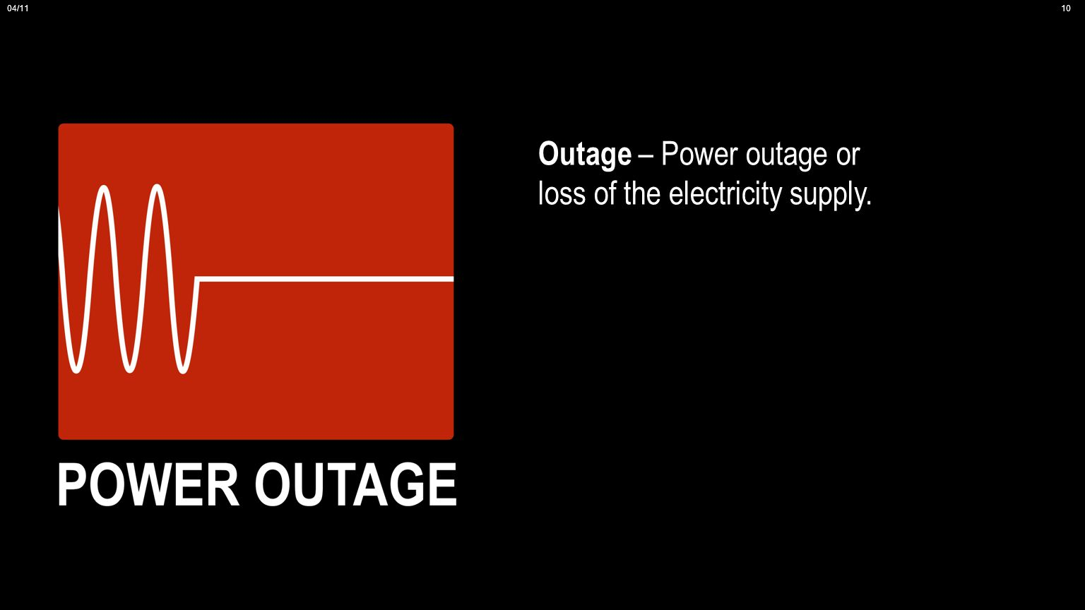 Outage – Power outage or loss of the electricity supply. 04/1110