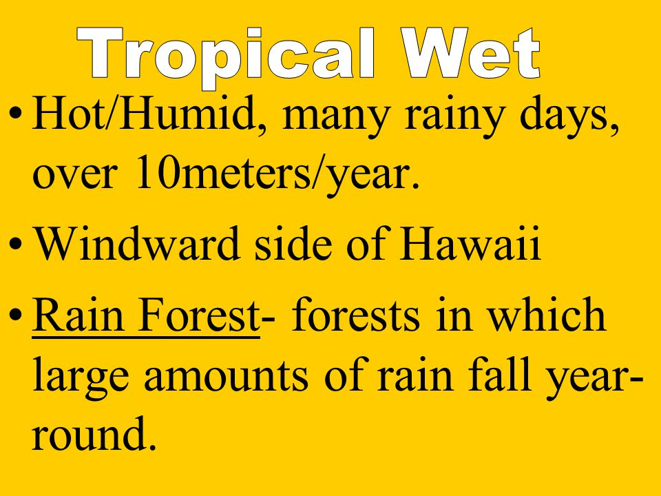 Found in low-lying lands near equator. 2 types: Tropical Wet, & Tropical Wet-&-Dry.