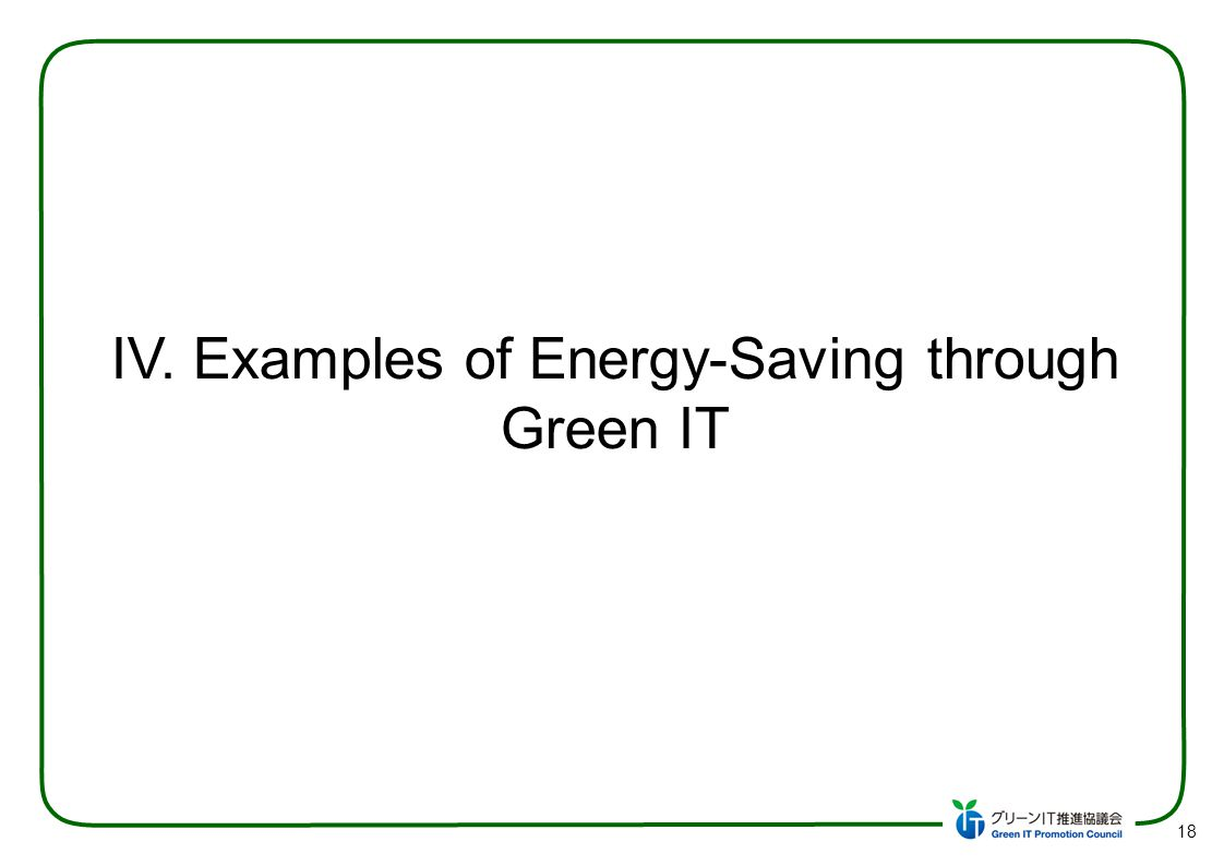 18 IV. Examples of Energy-Saving through Green IT