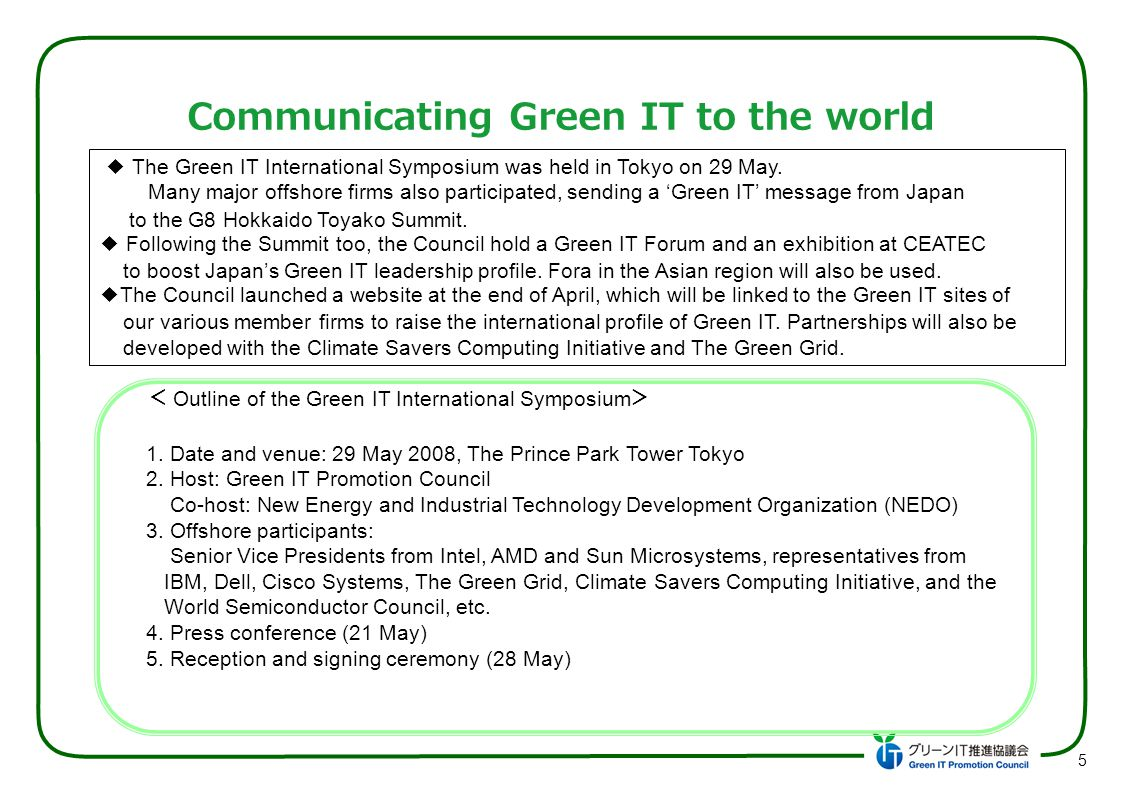 Communicating Green IT to the world 5 The Green IT International Symposium was held in Tokyo on 29 May. Many major offshore firms also participated, s