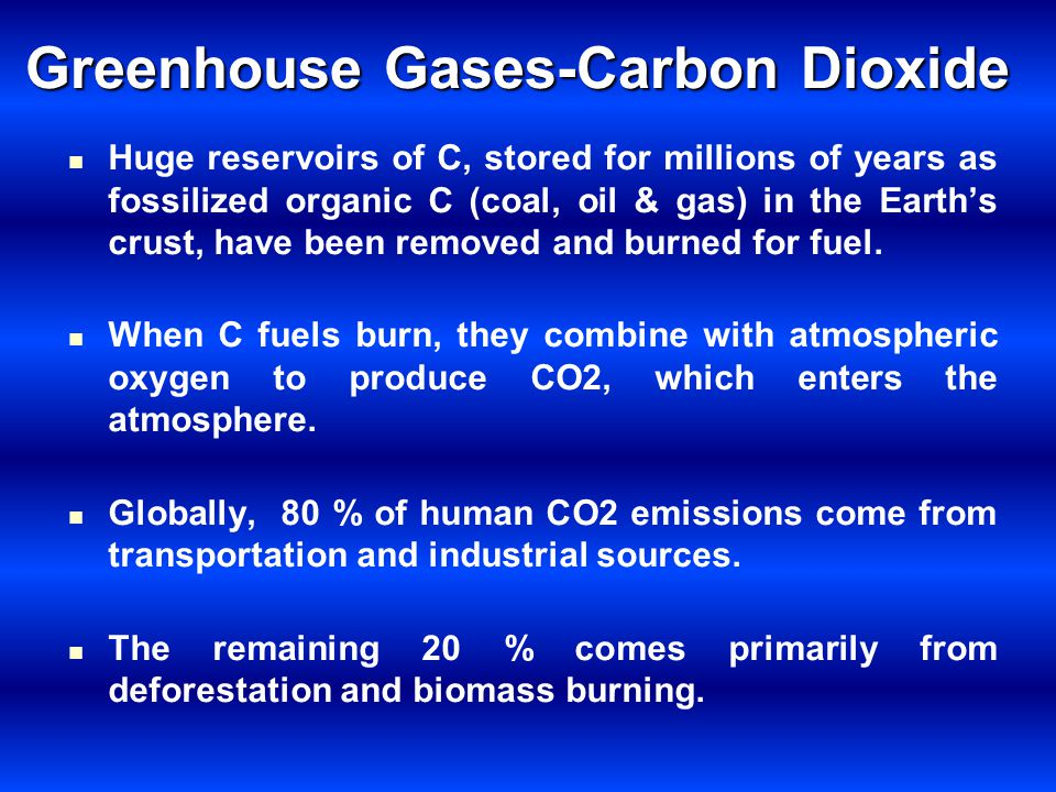 Greenhouse Gases-Carbon Dioxide Huge reservoirs of C, stored for millions of years as fossilized organic C (coal, oil & gas) in the Earths crust, have