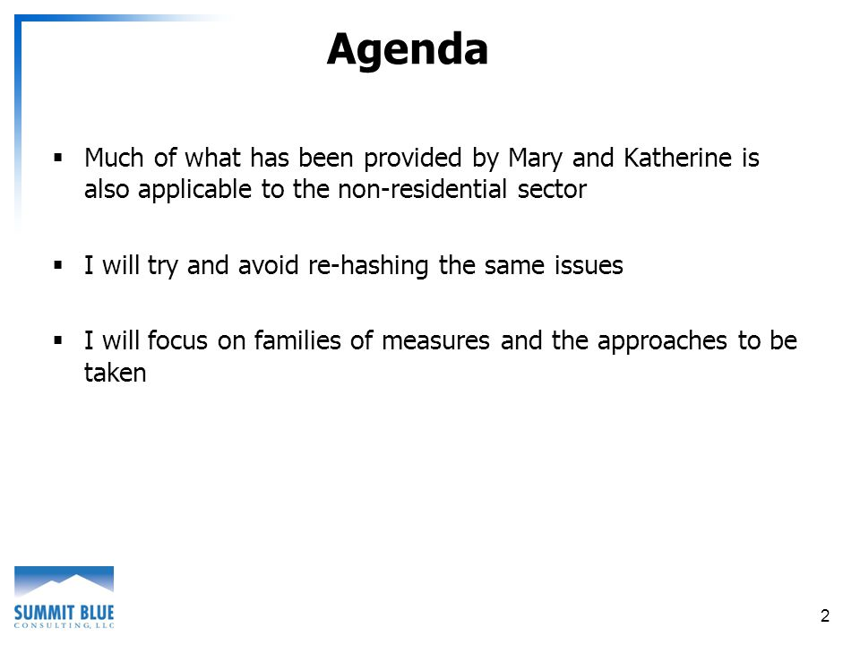 2 Agenda Much of what has been provided by Mary and Katherine is also applicable to the non-residential sector I will try and avoid re-hashing the same issues I will focus on families of measures and the approaches to be taken