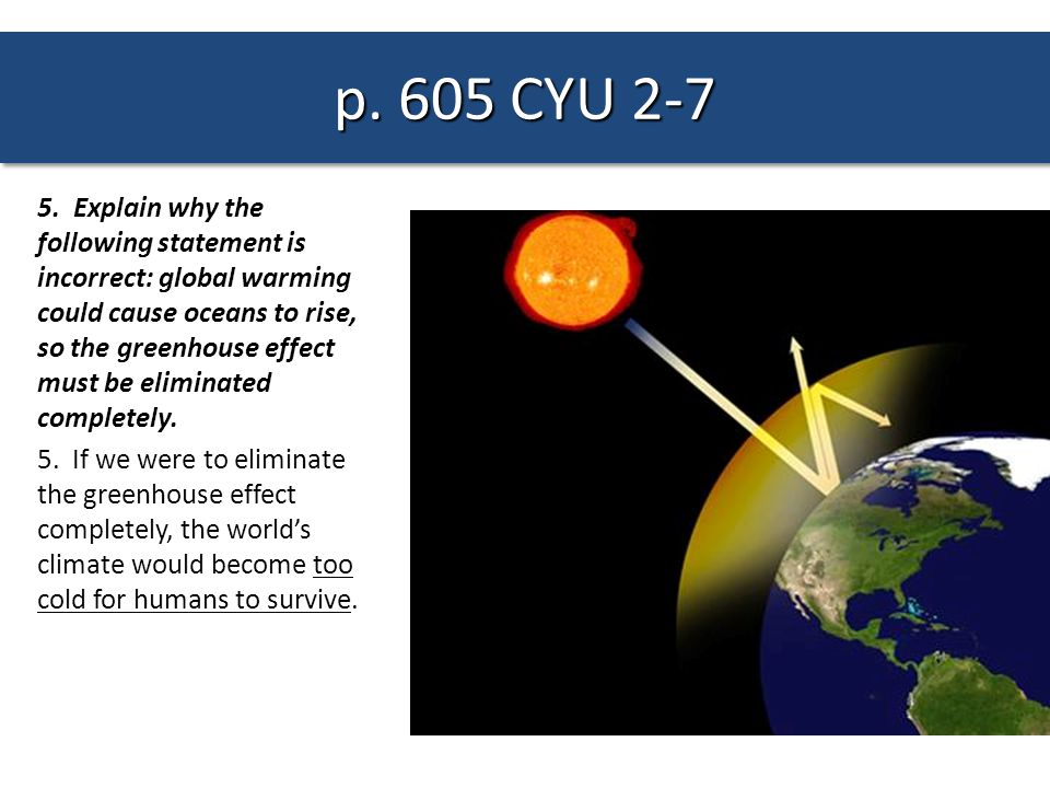 5. Explain why the following statement is incorrect: global warming could cause oceans to rise, so the greenhouse effect must be eliminated completely