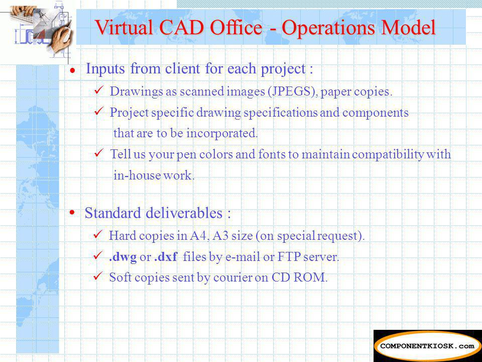 Virtual CAD Office - Operations Model Inputs from client for each project : Drawings as scanned images (JPEGS), paper copies.