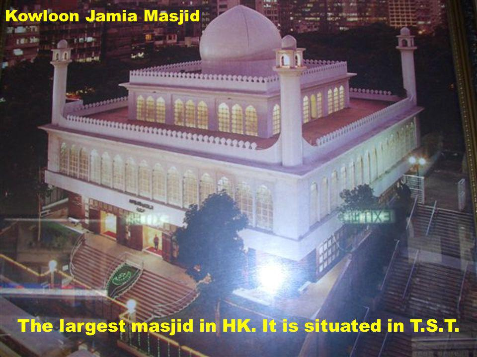 The largest masjid in HK. It is situated in T.S.T. Kowloon Jamia Masjid