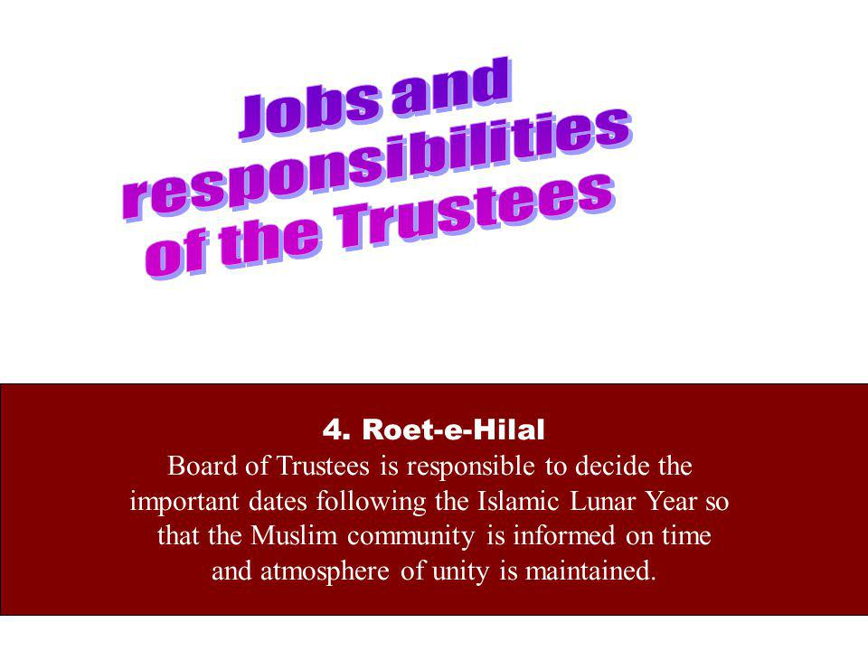 4. Roet-e-Hilal Board of Trustees is responsible to decide the important dates following the Islamic Lunar Year so that the Muslim community is inform