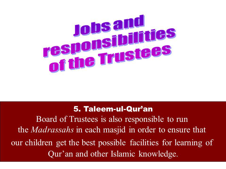 5. Taleem-ul-Quran Board of Trustees is also responsible to run the Madrassahs in each masjid in order to ensure that our children get the best possib